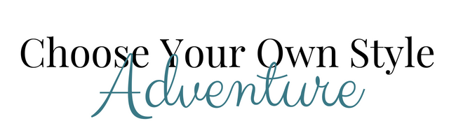 Choose your own style adventure